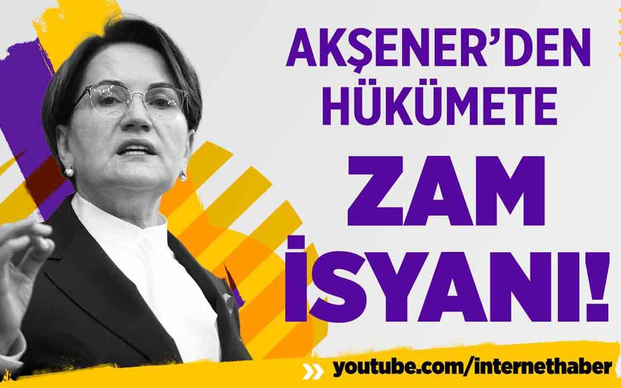 Meral Akşener'den hükümete zam isyanı! Esti gürledi
