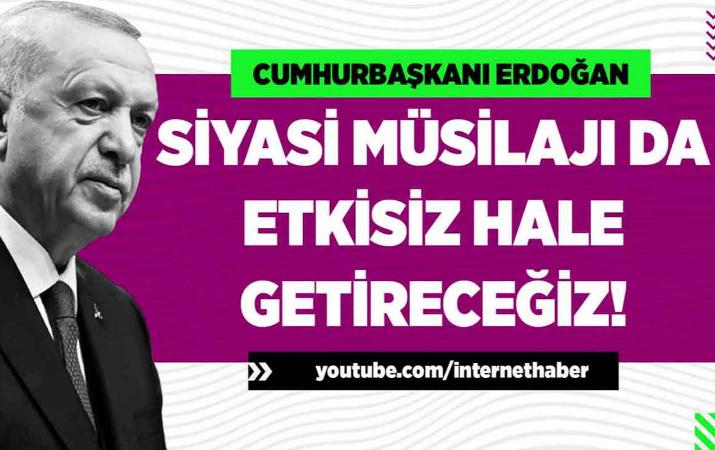 Erdoğan Muhalefete böyle sert çıktı: Siyasi müsilajı da etkisiz hale getireceğiz!