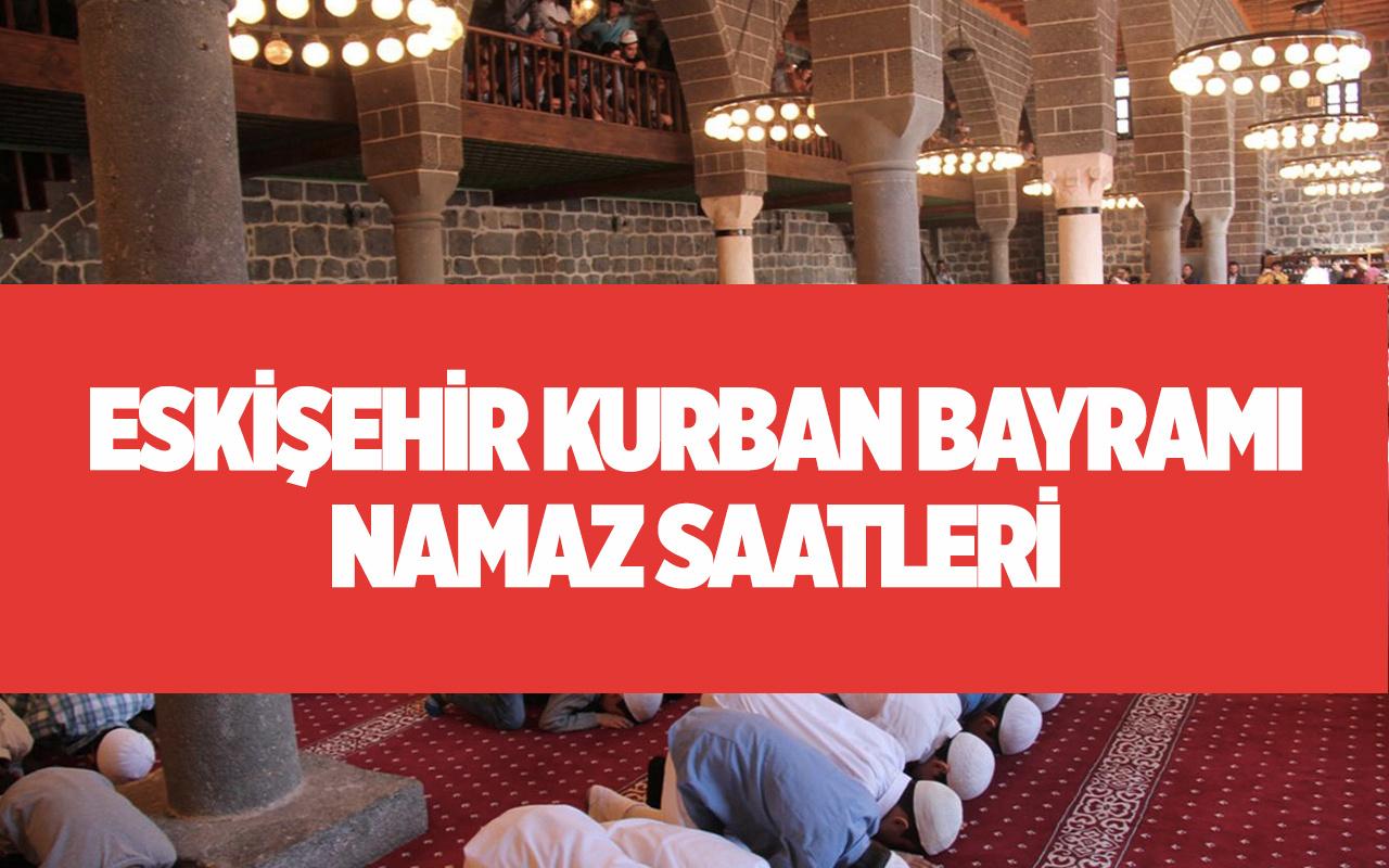 Eskişehir kurban bayramı namazı 2021 Diyanet il il namaz vakitleri