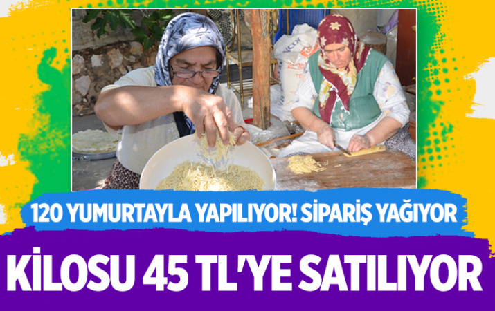 120 yumurtayla yapılıyor kilosu 45 TL'ye satılıyor! Antalya'ya sipariş yağıyor