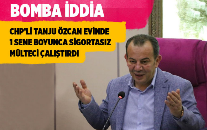CHP'li Bolu Belediye Başkanı Tanju Özcan hakkında bomba iddia evinde sigortasız mülteci çalıştırdı