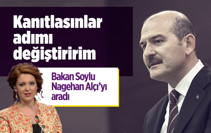 İçişleri Bakanı Süleyman Soylu Nagehan Alçı'yı aradı: Kanıtlasınlar adımı değiştiririm