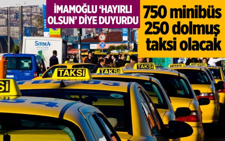 750 minibüs ve 250 dolmuş taksiye dönüşecek
