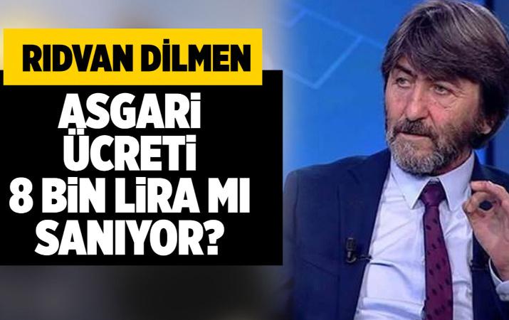 Rıdvan Dilmen asgari ücreti 8 bin lira mı sanıyor?