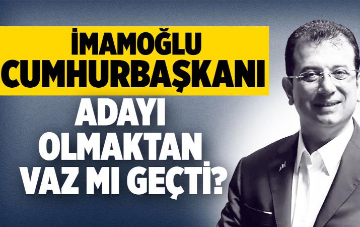 Ekrem İmamoğlu Cumhurbaşkanı adayı olmaktan vaz mı geçti?