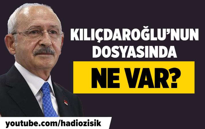 Kemal Kılıçdaroğlu'nun dosyasında ne var?