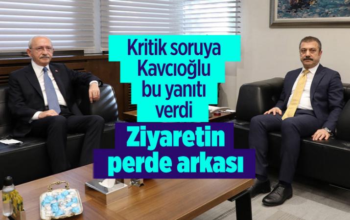 Merkez Bankası ziyaretinin perde arkası Kılıçdaroğlu'nun kritik sorusuna Kavcıoğlu bu cevabı verdi