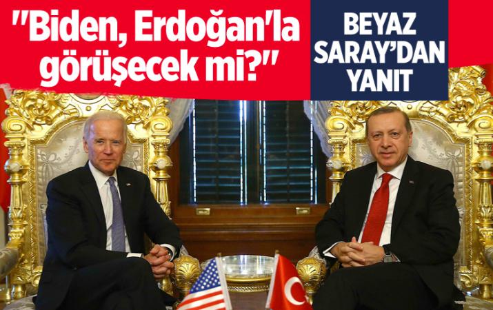 """""""Biden, Erdoğan'la görüşecek mi?"""" sorusuna Beyaz Saray'dan yanıt"""